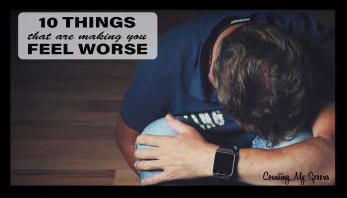 10 things that are making you feel worse