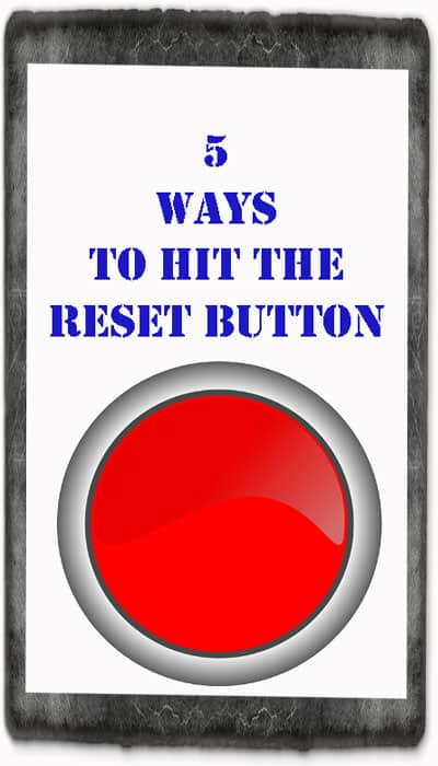 5 Ways to hit the reset button