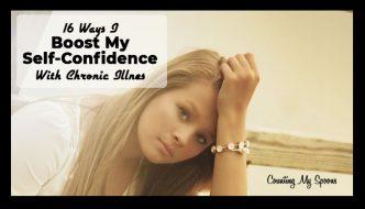 16 ways I boost my self confidence despite chronic illness