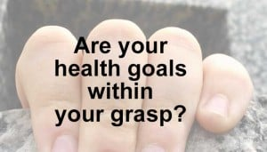 are your health goals within your grasp?
