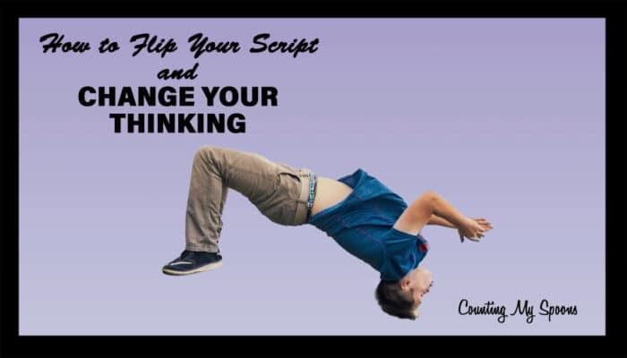 How to flip your script and change your thinking