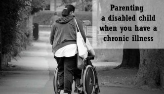 Parenting a disabled child when you have a chronic illness
