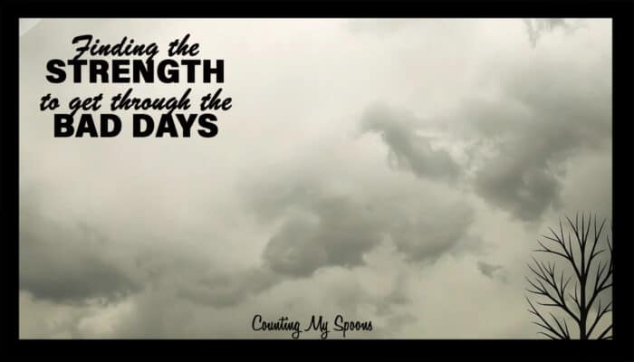 Finding the strength to get through the bad days