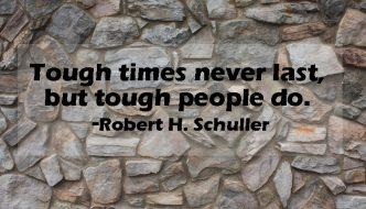 Tough times never last but tough people do.