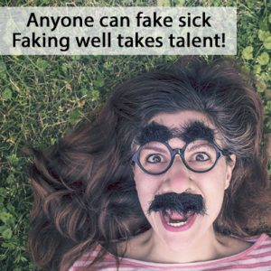 Anyone can fake sick, but faking being well takes talent - I'm such a good actor that I fool myself.