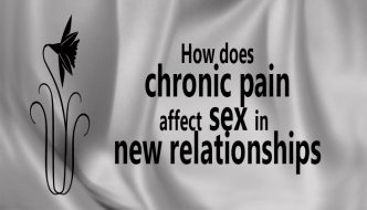 How does chronic pain affect sex in new relationships?