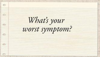 What's Your Worst Symptom?