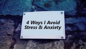 4 ways I avoid stress and anxiety