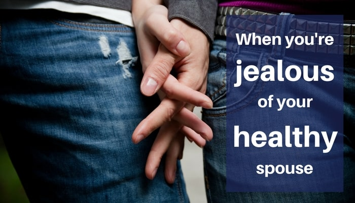 What to do when you're jealous of your healthy spouse