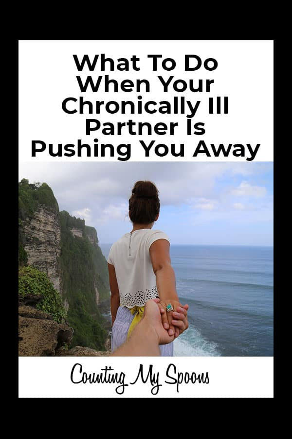 What to do when your chronically ill partner is pushing you away