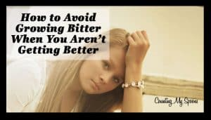 How to avoid growing bitter when you aren't getting better