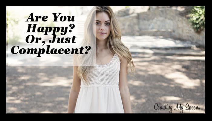 Are you happy? Or just complacent?