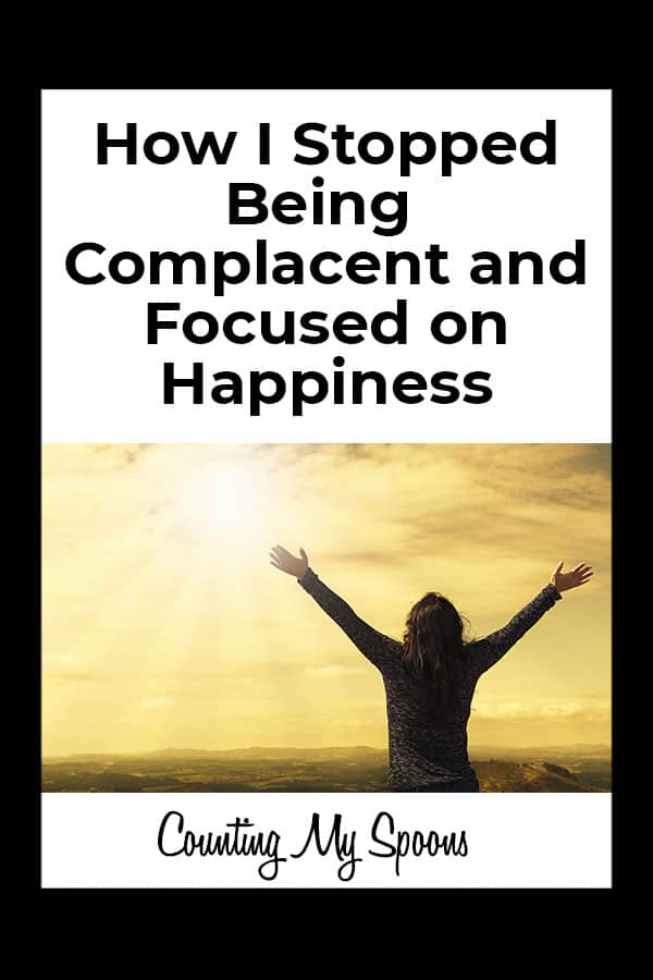 How I stopped being complacent and focused on being happy