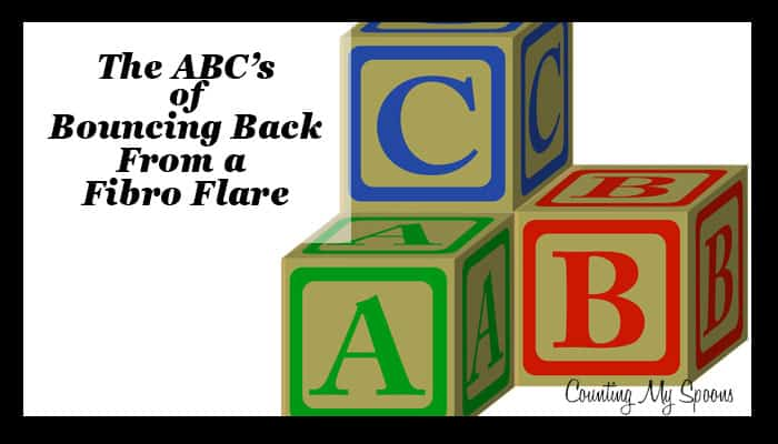 The ABC's of bouncing back from a fibro flare