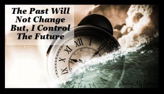 The past will not change, but you control your future