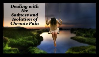 Getting Past the Sadness and Isolation of Chronic Pain