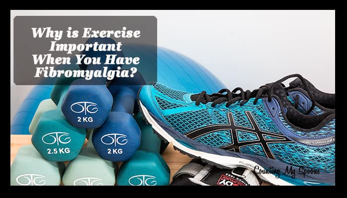Why is exercise important when you have fibromyalgia?
